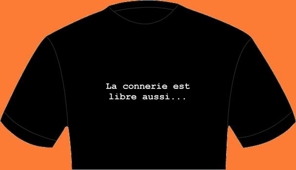 T-shirt la connerie est libre aussi...